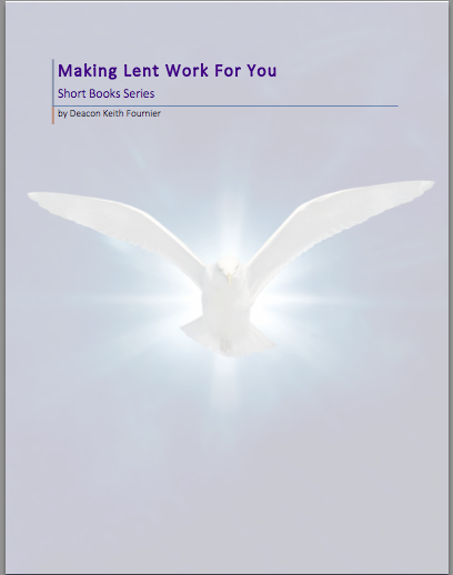 Making Lent Work For You by Deacon Keith Fournier
