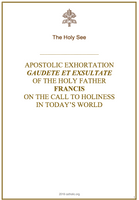 Apostolic Exhortation of the Holy Father Francis on the Call to Holiness in Today's World - GAUDETE ET EXSULTATE (FREE PDF)