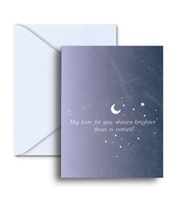 Load image into Gallery viewer, My Love For You Shines Brighter Than A Comet Greeting Card