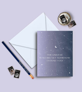 The Universe Is So Big, Yet Somehow I Found You Greeting Card