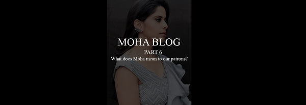 Part 6 – What does Moha mean to our Patrons?