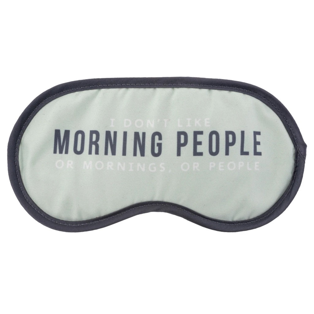 I Dont Like Morning People, or Mornings, or People Sleep Mask