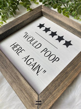 Load image into Gallery viewer, Would Poop Here Again Wooden Sign