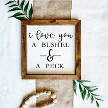 Load image into Gallery viewer, I Love You A Bushel And A Peck Sign