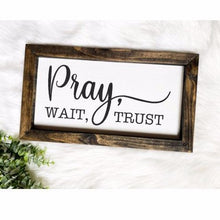Load image into Gallery viewer, Pray, Wait, Trust Wooden Sign