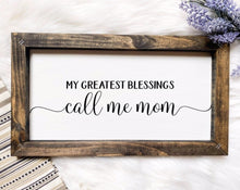 Load image into Gallery viewer, My Greatest Blessings Call Me Mom Wooden Sign