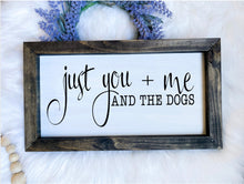 Load image into Gallery viewer, Just You + Me And The Dogs Wooden Sign