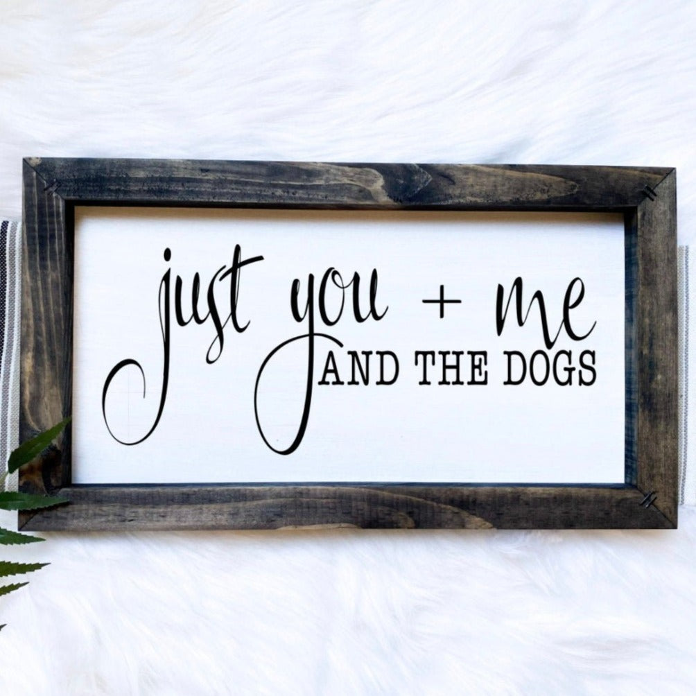 Just You + Me And The Dogs Wooden Sign