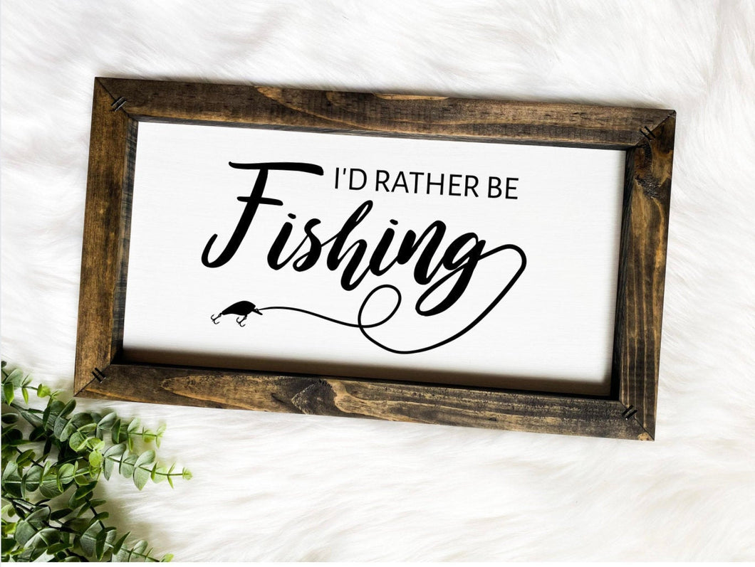 I'd Rather Be Fishing Wooden Sign