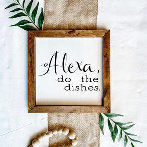 Alexa Do The Dishes Wooden Sign