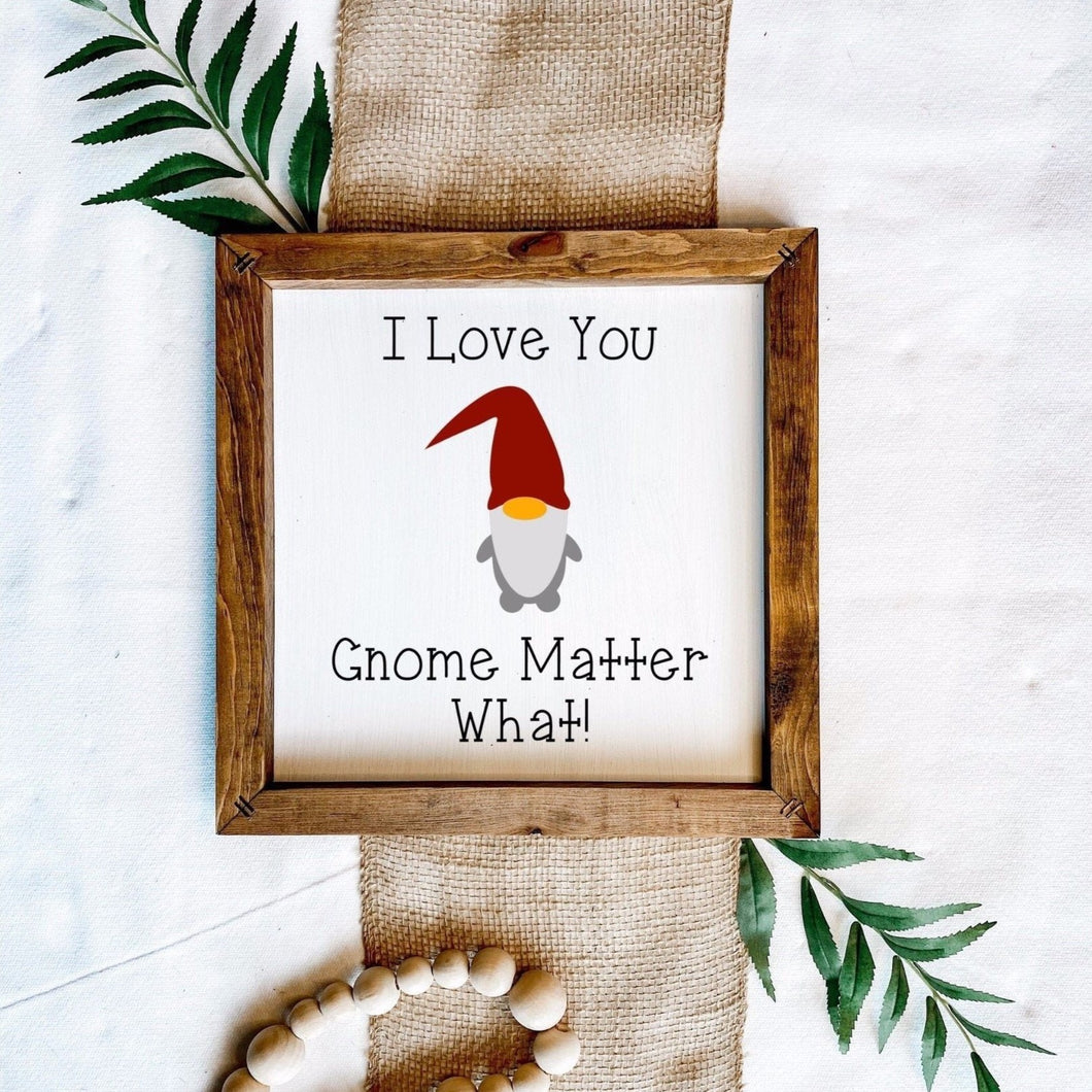 I Love You Gnome Matter What Wooden Sign