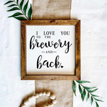 Load image into Gallery viewer, I Love You To The Brewery And Back Wooden Sign