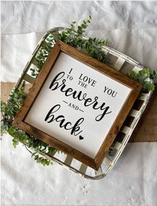 I Love You To The Brewery And Back Wooden Sign