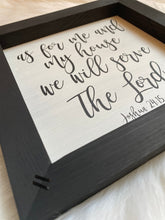 Load image into Gallery viewer, As For Me And My House We Will Serve The Lord Wooden Sign