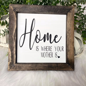 Home Is Where Your Mother Is Sign