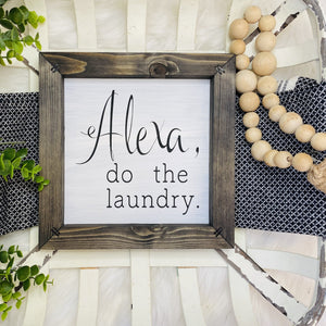 Alexa Do The Laundry Wooden Sign