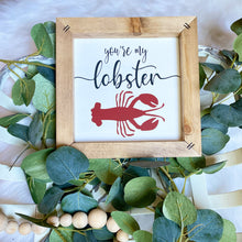 Load image into Gallery viewer, You're My Lobster Wooden Sign