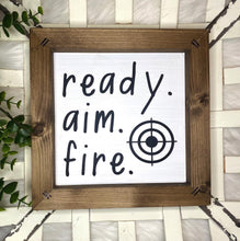 Load image into Gallery viewer, Ready. Aim. Fire. Wooden Sign