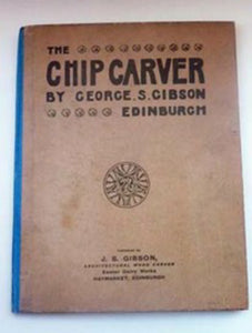 "CARPENTRY INTEREST.  Scottish Arts and Crafts Furniture Design Publication: ""The Chip Carver"" 1897 by George S. Gibson, Edinburgh."