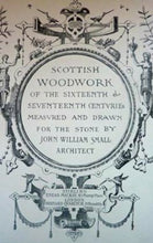 "Load image into Gallery viewer, CARPENTRY INTEREST.  ""Scottish Woodwork of the Sixteenth and Seventeenth Centuries"" by JW Small. Published  1898"