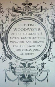 "CARPENTRY INTEREST.  ""Scottish Woodwork of the Sixteenth and Seventeenth Centuries"" by JW Small. Published  1898"