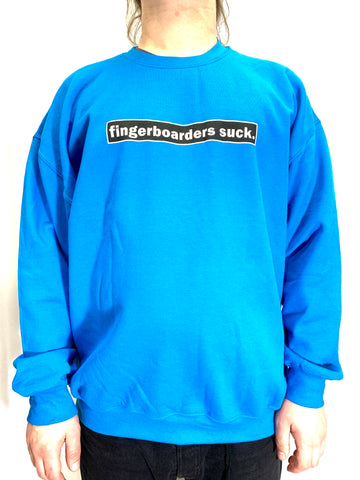 """Fingerboarders Suck"" Sweatshirt"