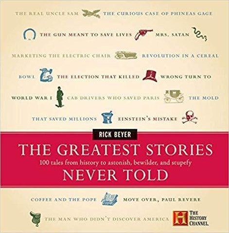 The Greatest Stories Never Told: 100 Tales from History to Astonish, Bewilder, and Stupefy: Rick Beyer: 8580001058573: Books