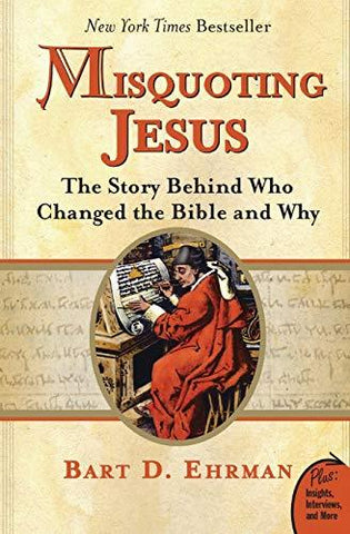 Misquoting Jesus: The Story Behind Who Changed the Bible and Why: Bart D. Ehrman: 8601300042305: Books