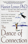 The Dance of Connection: How to Talk to Someone When You're Mad, Hurt, Scared, Frustrated, Insulted, Betrayed, or Desperate: Harriet Lerner: 9780060956165: Books