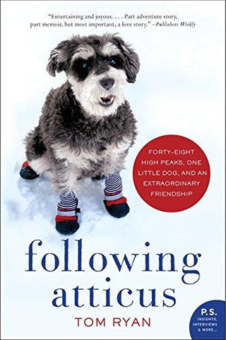 Following Atticus: Forty-eight High Peaks, One Little Dog, and an Extraordinary Friendship: Tom Ryan: 9780061997112: Books
