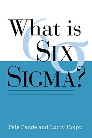 What Is Six Sigma? (9780071381857): Pete Pande, Larry Holpp: Books