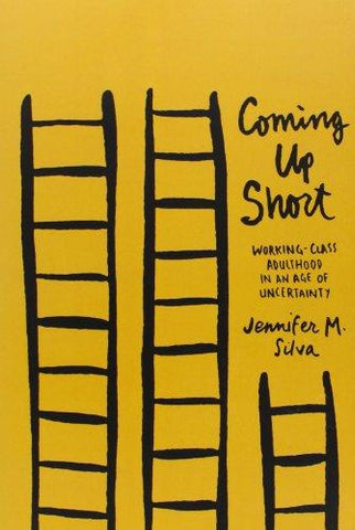 Coming Up Short: Working-Class Adulthood in an Age of Uncertainty: Jennifer M. Silva: 9780199931460: Books