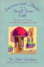 Sacramental Magic In A Small-town Cafe: Recipes And Stories From Brother Juniper's Cafe: Br. Peter Reinhart: 9780201622591: Books