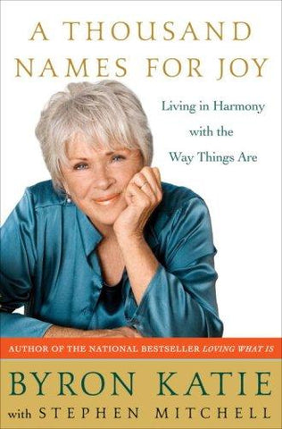 A Thousand Names for Joy: Living in Harmony with the Way Things Are: Byron Katie, Stephen Mitchell: 9780307339232: Books