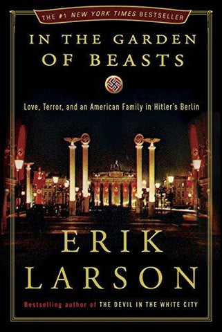 In the Garden of Beasts: Love, Terror, and an American Family in Hitler's Berlin: Eric Larson: 9780307408846: Books