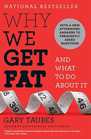 Why We Get Fat: And What to Do About It: Gary Taubes: 8580001041421: Books