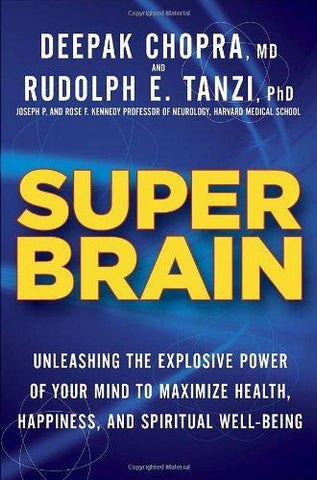 Super Brain: Unleashing the Explosive Power of Your Mind to Maximize Health, Happiness, and Spiritual Well-Being: Rudolph E. Tanzi Ph.D., Deepak Chopra: 9780307956828: Books