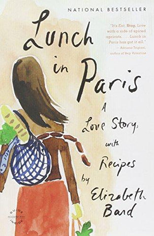 Lunch in Paris: A Love Story, with Recipes: Elizabeth Bard: 9780316042789: Books