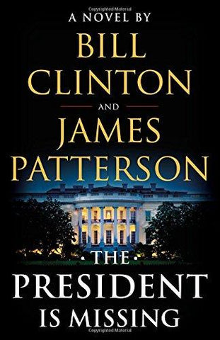 The President Is Missing: A Novel: James Patterson, Bill Clinton: 9780316412698: Books