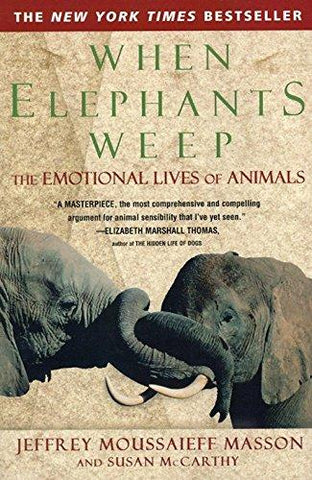 When Elephants Weep: The Emotional Lives of Animals: Jeffrey Moussaieff Masson, Susan McCarthy: 9780385314282: Books