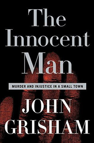 The Innocent Man: Murder and Injustice in a Small Town: John Grisham: 9780385517232: Books