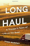 The Long Haul: A Trucker's Tales of Life on the Road: Finn Murphy: 9780393608717: Books