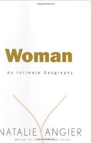 Woman: An Intimate Geography: Natalie Angier: 9780395691304: Books