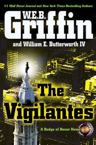 The Vigilantes (Badge Of Honor): W. E. B. Griffin, William E. Butterworth IV: 9780399156632: Books