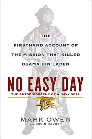 No Easy Day: The Autobiography of a Navy Seal: The Firsthand Account of the Mission That Killed Osama Bin Laden (8601400607992): Mark Owen, Kevin Maurer: Books