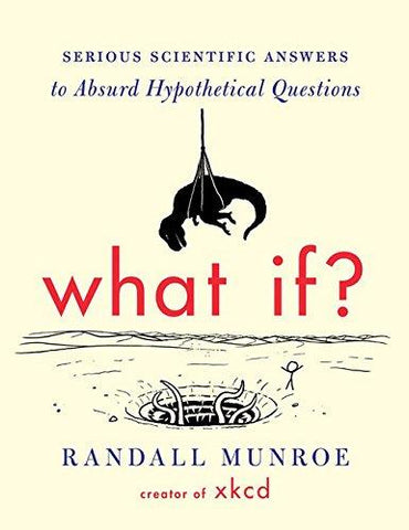 What If?: Serious Scientific Answers to Absurd Hypothetical Questions: Randall Munroe: 4708364246039: Books