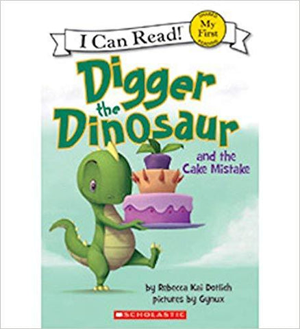 Digger the Dinosaur and the Cake Mistake: Rebecca Kai Dotlich: 9780545839006: Books