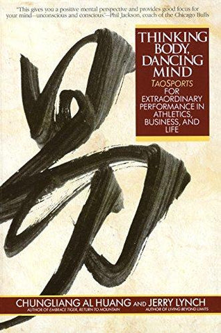 Thinking Body, Dancing Mind: Taosports for Extraordinary Performance in Athletics, Business, and Life: Chungliang Al Huang, Jerry Lynch: 9780553373783: Books