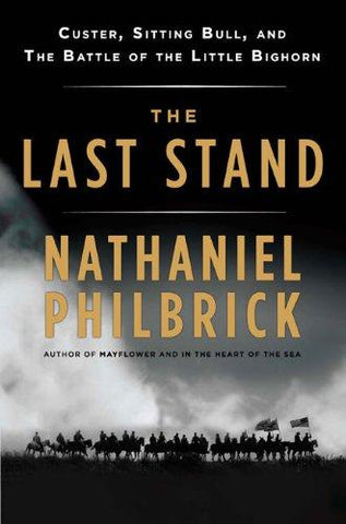 The Last Stand: Custer, Sitting Bull, and the Battle of the Little Bighorn: Nathaniel Philbrick: 9780670021727: Books