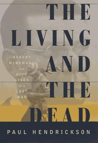 The Living and the Dead: Robert McNamara and Five Lives of a Lost War: Paul Hendrickson: 9780679427612: Books